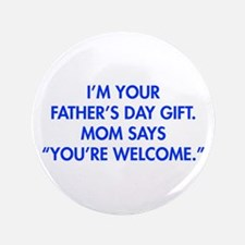 """Im-your-fathers-day-gift-blue 3.5"""" Button (100 pac"""