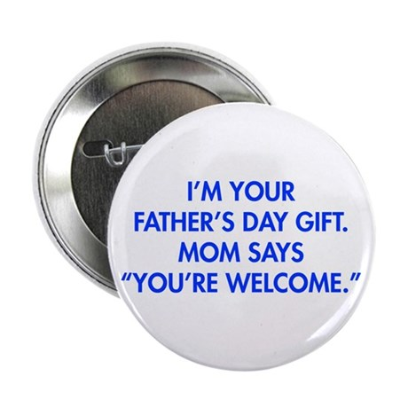 """Im-your-fathers-day-gift-blue 2.25"""" Button (100 pa"""
