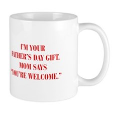 Im your fathers day gift mom says youre welcome Mu