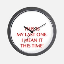 This is my last one I mean it this time Wall Clock