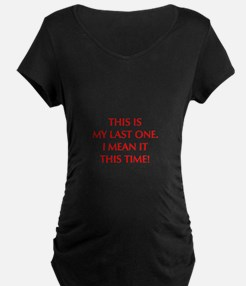 This is my last one I mean it this time T-Shirt