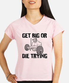 Get Big Or Die Trying Performance Dry T-Shirt