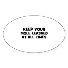 keep your mole leashed at all Oval Decal