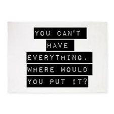You Cant Have Everything 5'x7'Area Rug