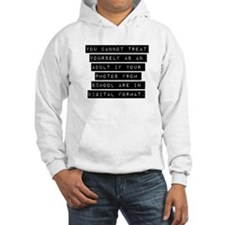 You Cannot Treat Yourself As An Adult Hoodie