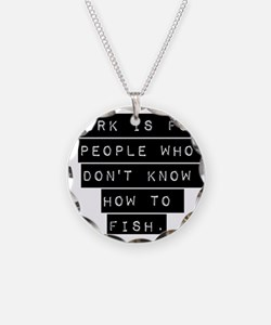 Work Is For People Necklace