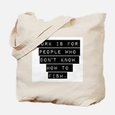 Work Is For People Tote Bag