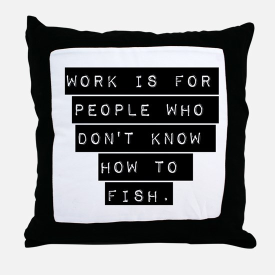 Work Is For People Throw Pillow