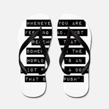 Whenever You Are Feeling Sad Flip Flops