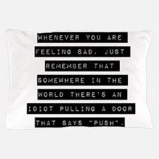 Whenever You Are Feeling Sad Pillow Case