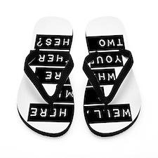 Well Here I Am Flip Flops