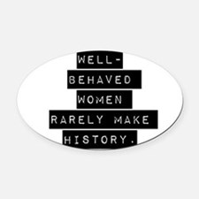 Well Behaved Women Oval Car Magnet