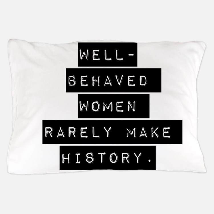 Well Behaved Women Pillow Case