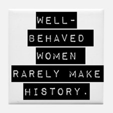Well Behaved Women Tile Coaster