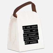 We Are Born Naked Wet And Hungry Canvas Lunch Bag