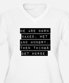 We Are Born Naked Wet And Hungry Plus Size T-Shirt