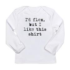 Id Flex But I Like This Shirt Long Sleeve T-Shirt