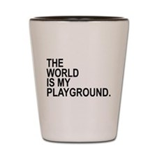The World Is My Playground Shot Glass
