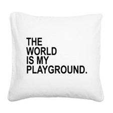 The World Is My Playground Square Canvas Pillow