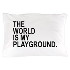 The World Is My Playground Pillow Case
