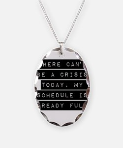 There Cant Be A Crisis Today Necklace