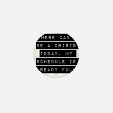 There Cant Be A Crisis Today Mini Button (10 pack)