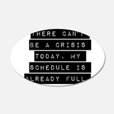 There Cant Be A Crisis Today Wall Decal