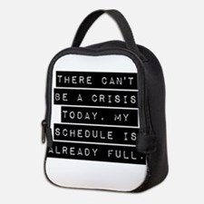 There Cant Be A Crisis Today Neoprene Lunch Bag
