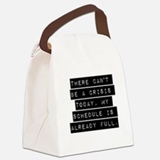 There Cant Be A Crisis Today Canvas Lunch Bag