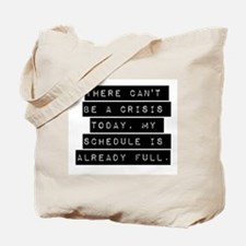 There Cant Be A Crisis Today Tote Bag