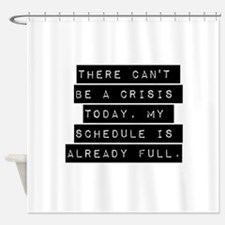 There Cant Be A Crisis Today Shower Curtain