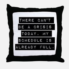 There Cant Be A Crisis Today Throw Pillow