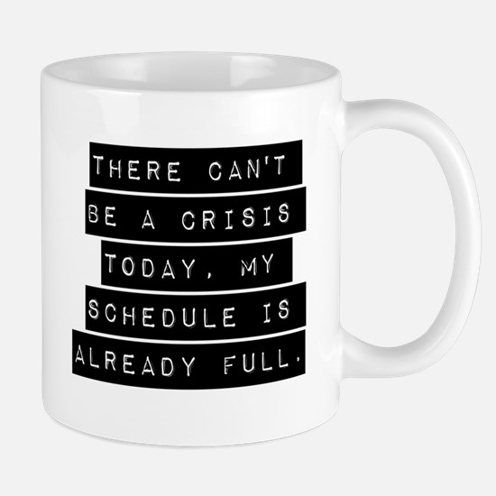There Cant Be A Crisis Today Mugs