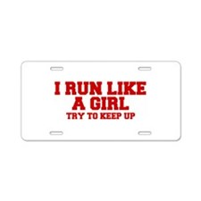 I-run-like-a-girl-FRESH Aluminum License Plate