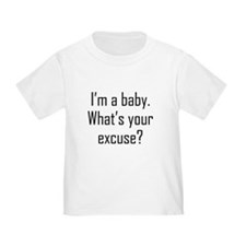 Im A Baby Whats Your Excuse T-Shirt