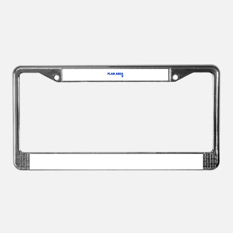 PLAN AHEAD License Plate Frame