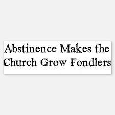 Abstinence Makes Church Grow Bumper Bumper Bumper Sticker