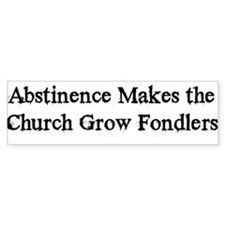 Abstinence Makes Church Grow Bumper Stickers