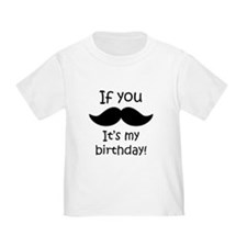 If You Mustache Its My Birthday T-Shirt