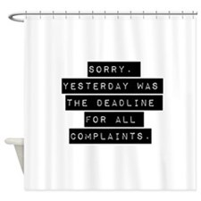 Sorry Yesterday Was The Deadline Shower Curtain