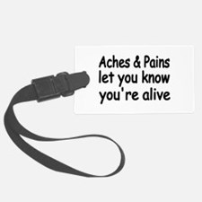 Aches Pains let you know youre alive Luggage Tag