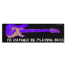 I'd rather be playing bass Bumper Car Sticker