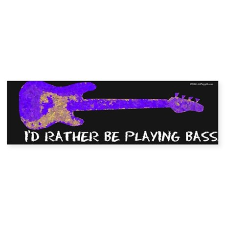 I'd rather be playing bass Bumper Sticker