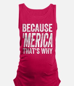 Because 'Merica That's Why Maternity Tank Top