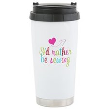 I'd Rather Be Sewing Travel Mug