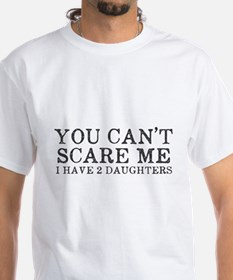 You Cant Scare Me I have 2 Daughters Shirt