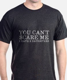 You Cant Scare Me I have 2 Daughters T-Shirt