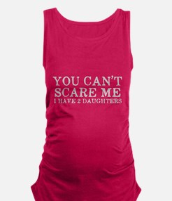 You Cant Scare Me I have 2 Daug Maternity Tank Top