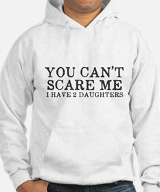 You Cant Scare Me I have 2 Daugh Hoodie