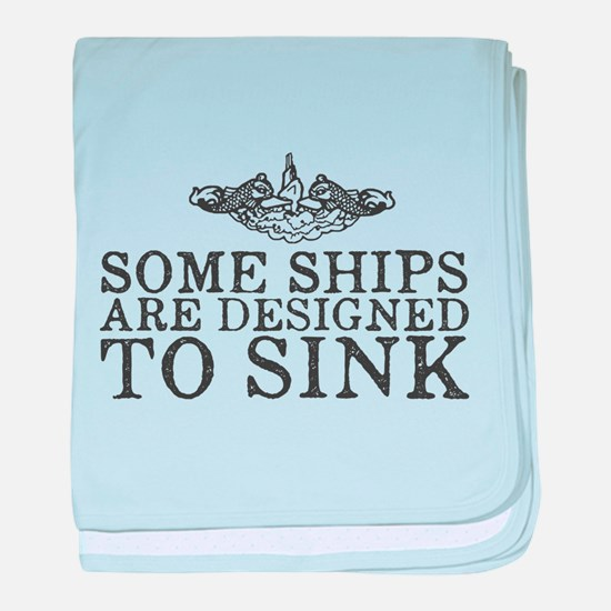 Some Ships Are Designed to Sink baby blanket